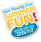 Get Ready for Summer Fun! Save up to 25%!